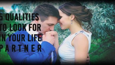 Photo of 5 Qualities to Look for in Your Life Partner
