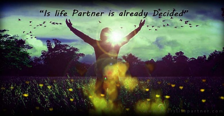 Is life Partner is already Decided?