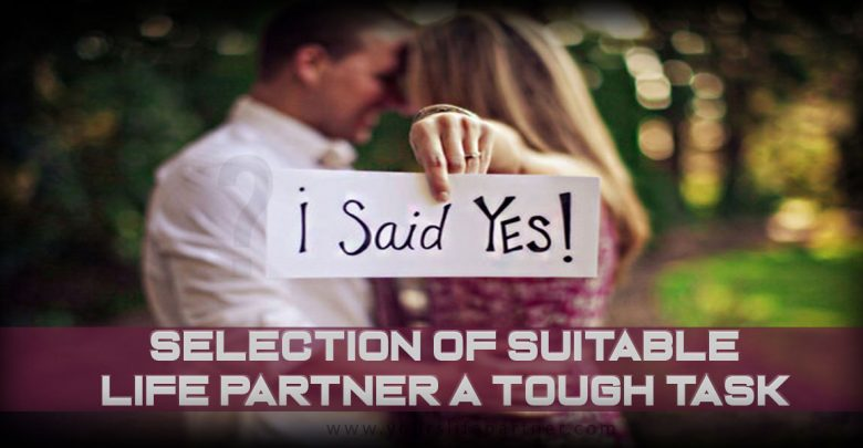 Selection of suitable life Partner a Tough Task