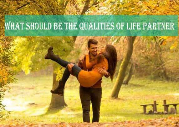 What should be the Qualities of Life Partner