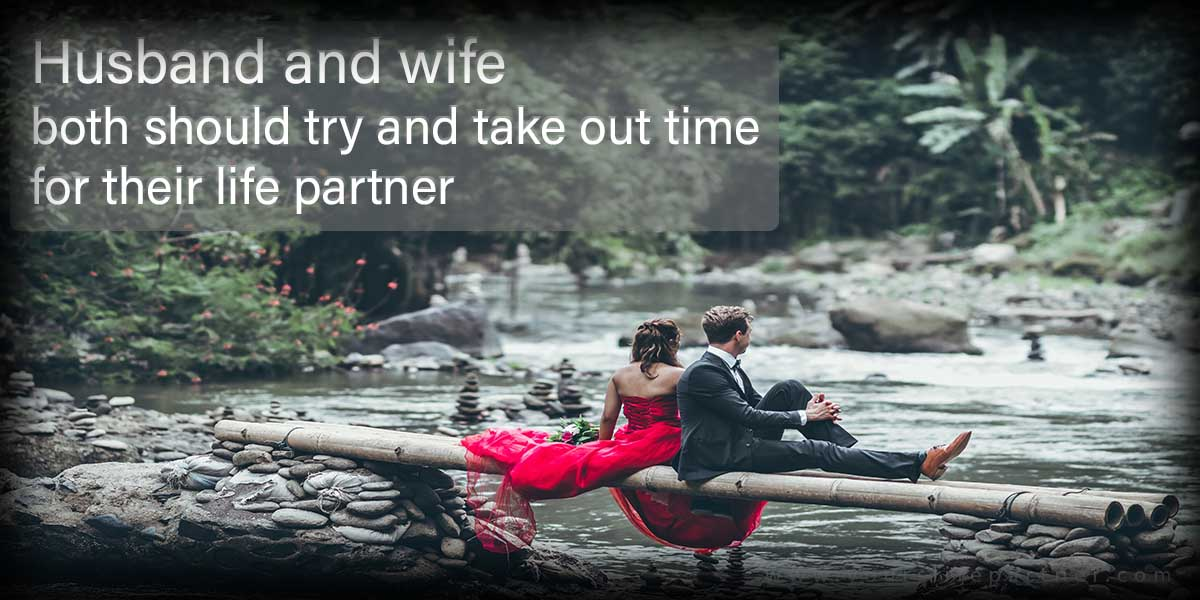 husband and wife both should try and take out time for their life partner