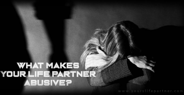 What Makes Your Life Partner Abusive